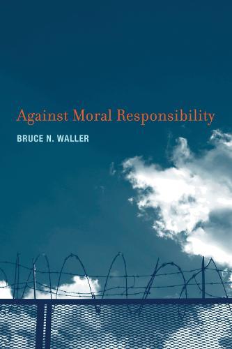Against Moral Responsibility - The MIT Press (Hardback)