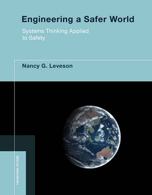 Engineering a Safer World: Systems Thinking Applied to Safety - Engineering Systems (Hardback)