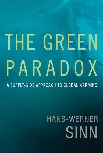 The Green Paradox: A Supply-Side Approach to Global Warming - MIT Press (Hardback)