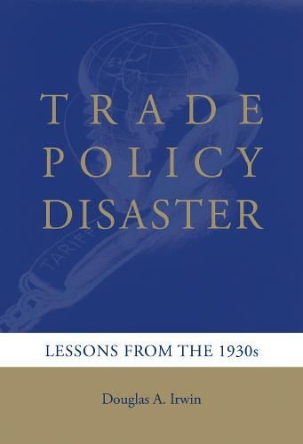Trade Policy Disaster: Lessons from the 1930s - Ohlin Lectures (Hardback)