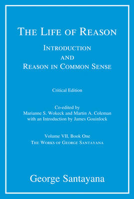 The Life of Reason or The Phases of Human Progress: Volume 7: Introduction and Reason in Common Sense, Volume VII, Book One (Hardback)
