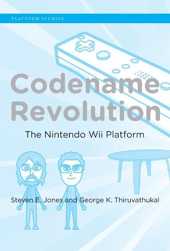 Codename Revolution: The Nintendo Wii Platform - Platform Studies (Hardback)