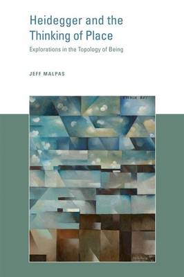 Heidegger and the Thinking of Place: Explorations in the Topology of Being - The MIT Press (Hardback)