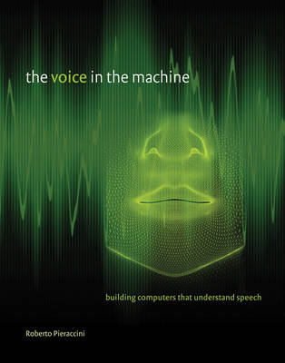 The Voice in the Machine: Building Computers That Understand Speech - The MIT Press (Hardback)