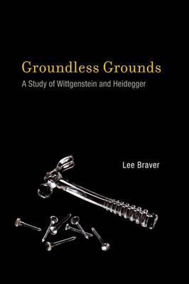 Groundless Grounds: A Study of Wittgenstein and Heidegger - The MIT Press (Hardback)