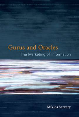 Gurus and Oracles: The Marketing of Information - MIT Press (Hardback)