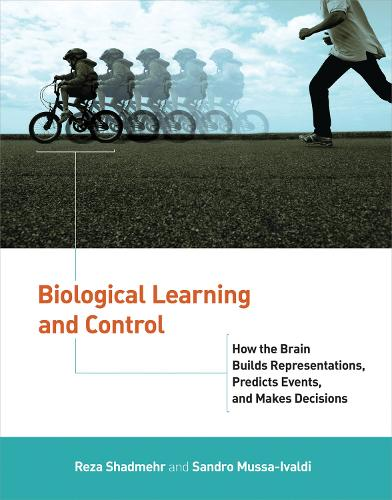 Biological Learning and Control: How the Brain Builds Representations, Predicts Events, and Makes Decisions - Computational Neuroscience Series (Hardback)