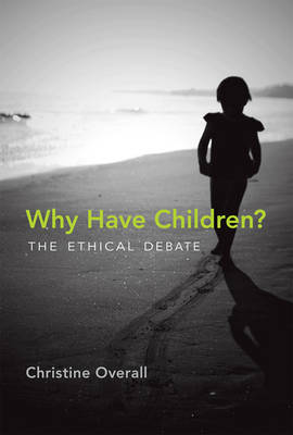 Why Have Children?: The Ethical Debate - Basic Bioethics (Hardback)
