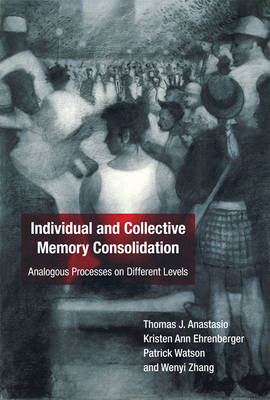 Individual and Collective Memory Consolidation: Analogous Processes on Different Levels - The MIT Press (Hardback)