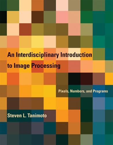 An Interdisciplinary Introduction to Image Processing: Pixels, Numbers, and Programs - The MIT Press (Hardback)