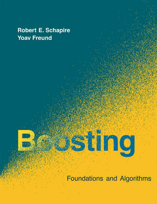 Boosting: Foundations and Algorithms - Adaptive Computation and Machine Learning series (Hardback)