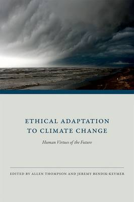 Ethical Adaptation to Climate Change: Human Virtues of the Future - The MIT Press (Hardback)