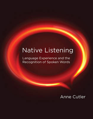 Native Listening: Language Experience and the Recognition of Spoken Words - Native Listening (Hardback)