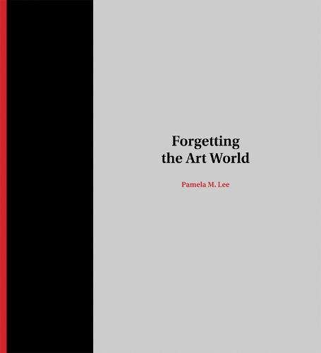 Forgetting the Art World - MIT Press (Hardback)