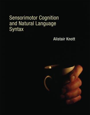 Sensorimotor Cognition and Natural Language Syntax - The MIT Press (Hardback)