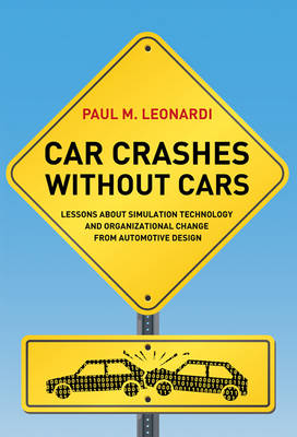 Car Crashes without Cars: Lessons about Simulation Technology and Organizational Change from Automotive Design - Acting with Technology (Hardback)