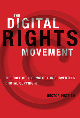 The Digital Rights Movement: The Role of Technology in Subverting Digital Copyright - Information Society Series (Hardback)