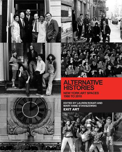 Alternative Histories: New York Art Spaces, 1960-2010 - The MIT Press (Hardback)
