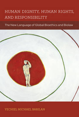 Human Dignity, Human Rights, and Responsibility: The New Language of Global Bioethics and Biolaw - Basic Bioethics (Hardback)