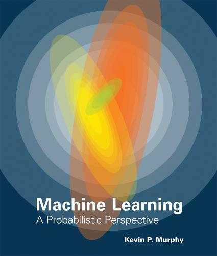 Machine Learning: A Probabilistic Perspective - Adaptive Computation and Machine Learning series (Hardback)