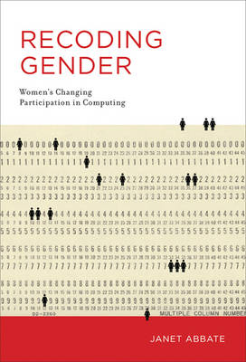 Recoding Gender: Women's Changing Participation in Computing - History of Computing (Hardback)
