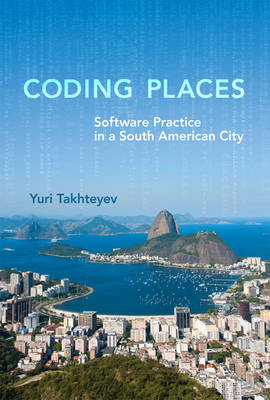 Coding Places: Software Practice in a South American City - Acting with Technology (Hardback)