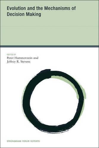 Evolution and the Mechanisms of Decision Making: Volume 11 - Strungmann Forum Reports (Hardback)