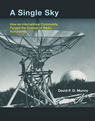 A Single Sky: How an International Community Forged the Science of Radio Astronomy - The MIT Press (Hardback)