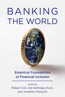 Banking the World: Empirical Foundations of Financial Inclusion - The MIT Press (Hardback)