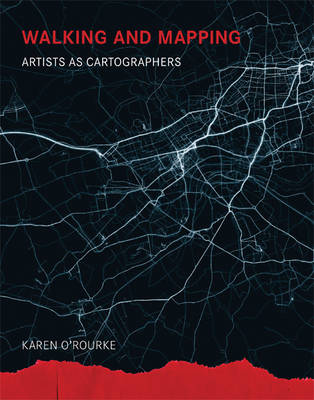 Walking and Mapping: Artists as Cartographers - Leonardo Book Series (Hardback)