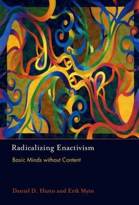 Radicalizing Enactivism: Basic Minds without Content - The MIT Press (Hardback)