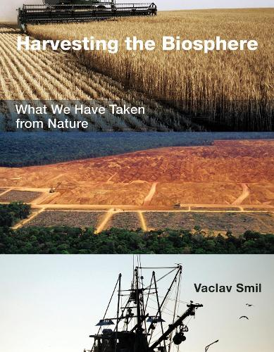 Harvesting the Biosphere: What We Have Taken from Nature - The MIT Press (Hardback)