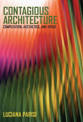 Contagious Architecture: Computation, Aesthetics, and Space - Technologies of Lived Abstraction (Hardback)