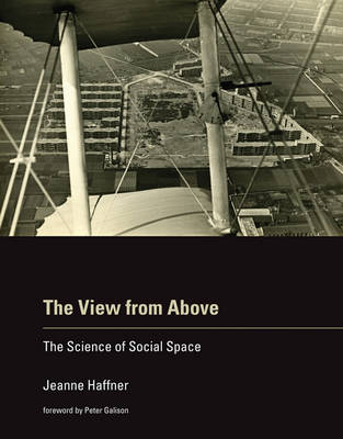 The View from Above: The Science of Social Space - The MIT Press (Hardback)
