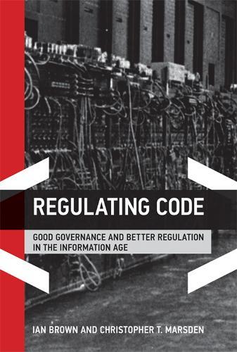 Regulating Code: Good Governance and Better Regulation in the Information Age - Information Revolution and Global Politics (Hardback)