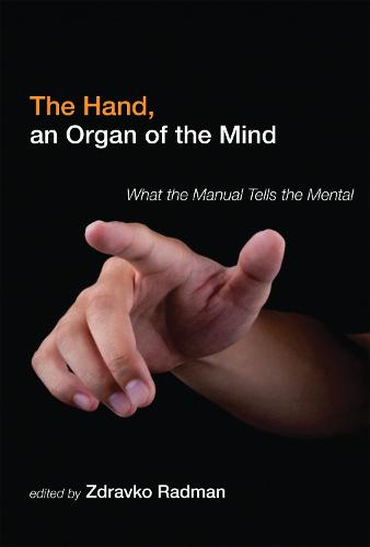 The Hand, an Organ of the Mind: What the Manual Tells the Mental - The MIT Press (Hardback)