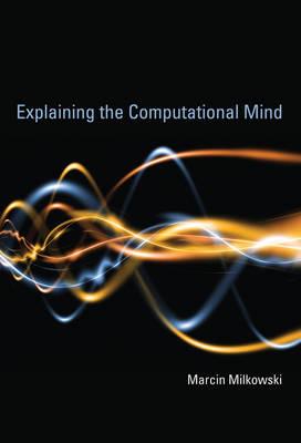 Explaining the Computational Mind - The MIT Press (Hardback)