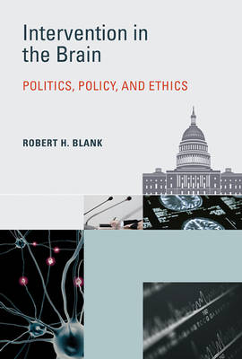 Intervention in the Brain: Politics, Policy, and Ethics - Basic Bioethics (Hardback)