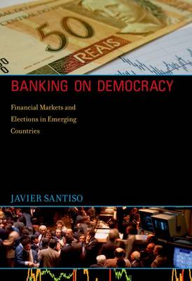 Banking on Democracy: Financial Markets and Elections in Emerging Countries - The MIT Press (Hardback)