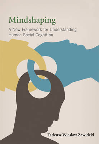 Mindshaping: A New Framework for Understanding Human Social Cognition - A Bradford Book (Hardback)