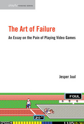 The Art of Failure: An Essay on the Pain of Playing Video Games - Playful Thinking (Hardback)
