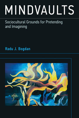 Mindvaults: Sociocultural Grounds for Pretending and Imagining - The MIT Press (Hardback)