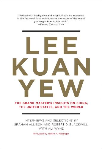 Lee Kuan Yew: The Grand Master's Insights on China, the United States, and the World - Belfer Center Studies in International Security (Hardback)