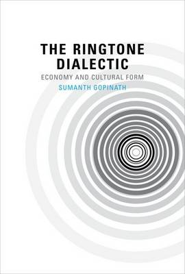 The Ringtone Dialectic: Economy and Cultural Form - The MIT Press (Hardback)