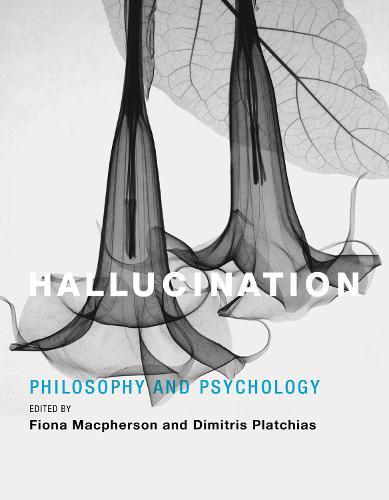 Hallucination: Philosophy and Psychology - The MIT Press (Hardback)