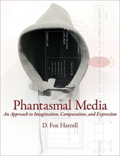 Phantasmal Media: An Approach to Imagination, Computation, and Expression - The MIT Press (Hardback)