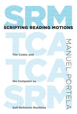 Scripting Reading Motions: The Codex and the Computer as Self-Reflexive Machines - MIT Press (Hardback)