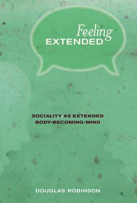 Feeling Extended: Sociality as Extended Body-Becoming-Mind - The MIT Press (Hardback)