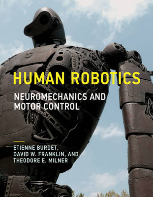Human Robotics: Neuromechanics and Motor Control - The MIT Press (Hardback)