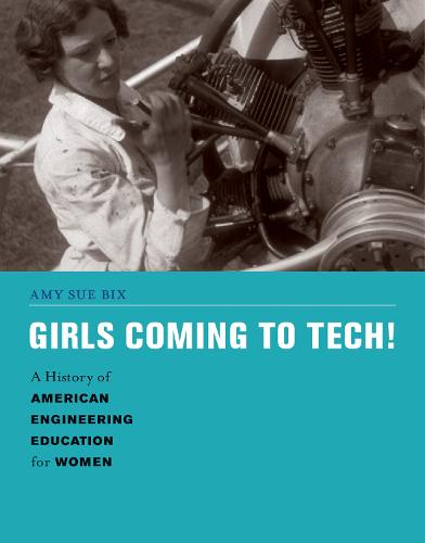 Girls Coming to Tech!: A History of American Engineering Education for Women - Engineering Studies (Hardback)